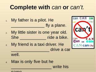 Complete with can or can't. My father is a pilot. He ______________ fly a pla