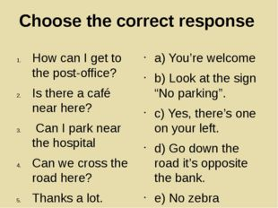Choose the correct response How can I get to the post-office? Is there a café