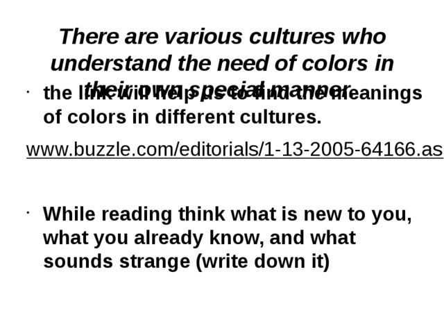 There are various cultures who understand the need of colors in their own spe...