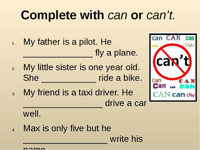Complete with can or can't. My father is a pilot. He ______________ fly a pla...