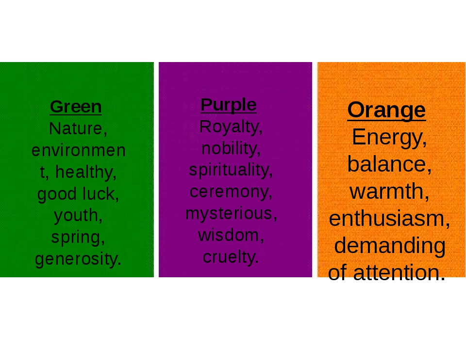 Orange Energy, balance, warmth, enthusiasm, demanding of attention. Green Nat...