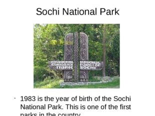 Sochi National Park 1983 is the year of birth of the Sochi National Park. Thi