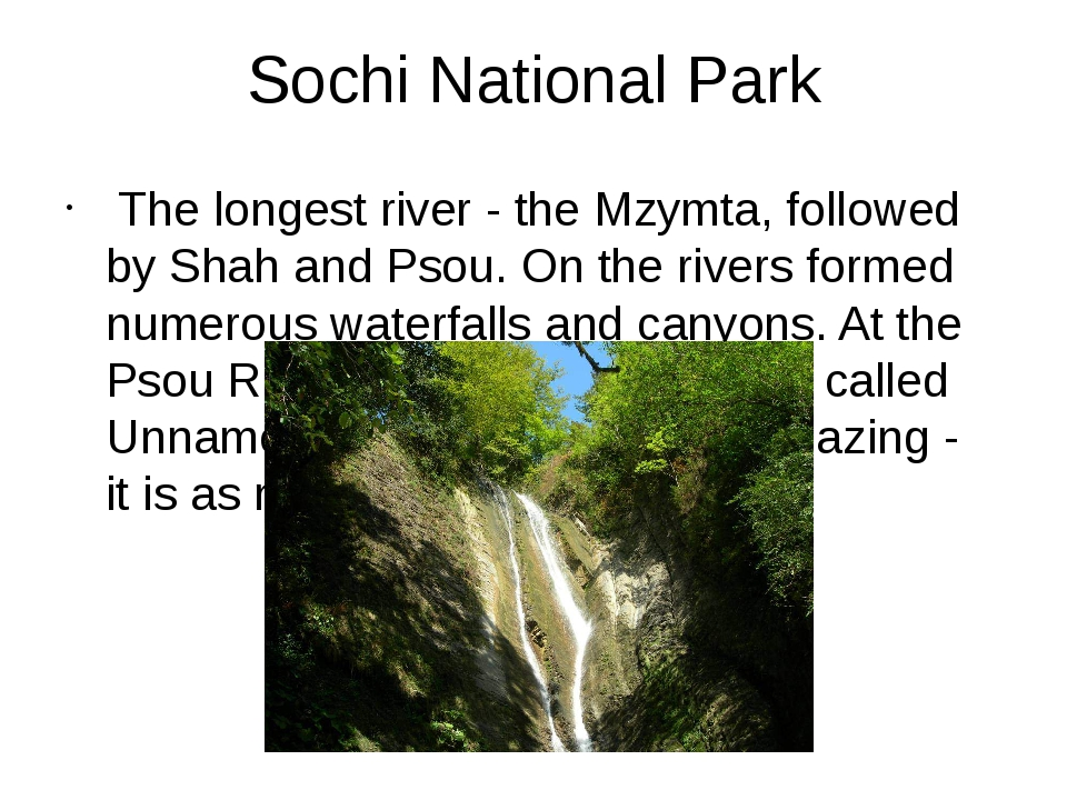 Sochi National Park The longest river - the Mzymta, followed by Shah and Psou...
