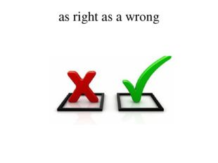 as right as a wrong