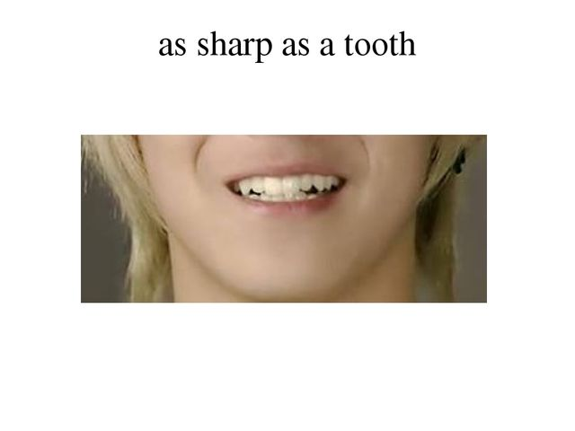 as sharp as a tooth