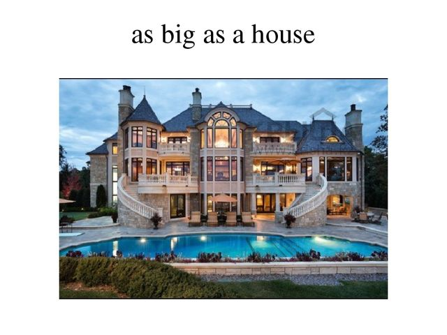 as big as a house