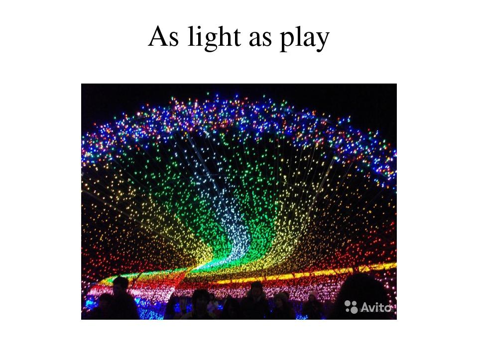 As light as play