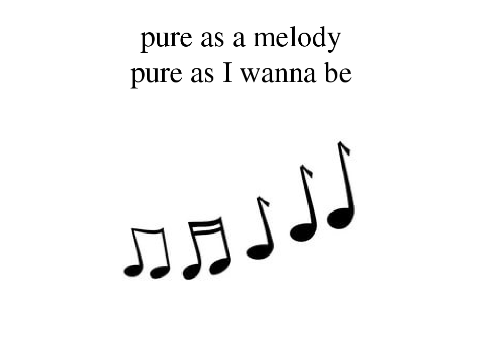 pure as a melody pure as I wanna be
