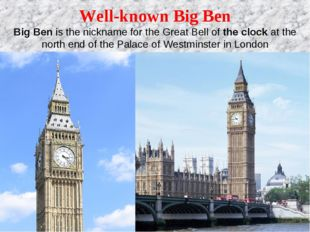 Well-known Big Ben BigBenis the nickname for the Great Bell oftheclockat