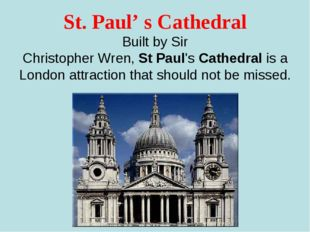 St. Paul' s Cathedral Built by Sir ChristopherWren,StPaul'sCathedral is a