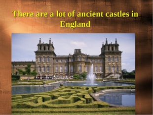 There are a lot of ancient castles in England