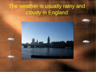 The weather is usually rainy and cloudy in England