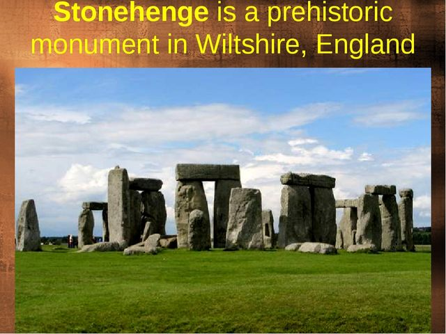 Stonehengeis a prehistoric monument in Wiltshire, England