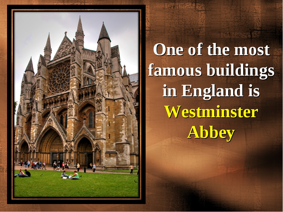 One of the most famous buildings in England is Westminster Abbey