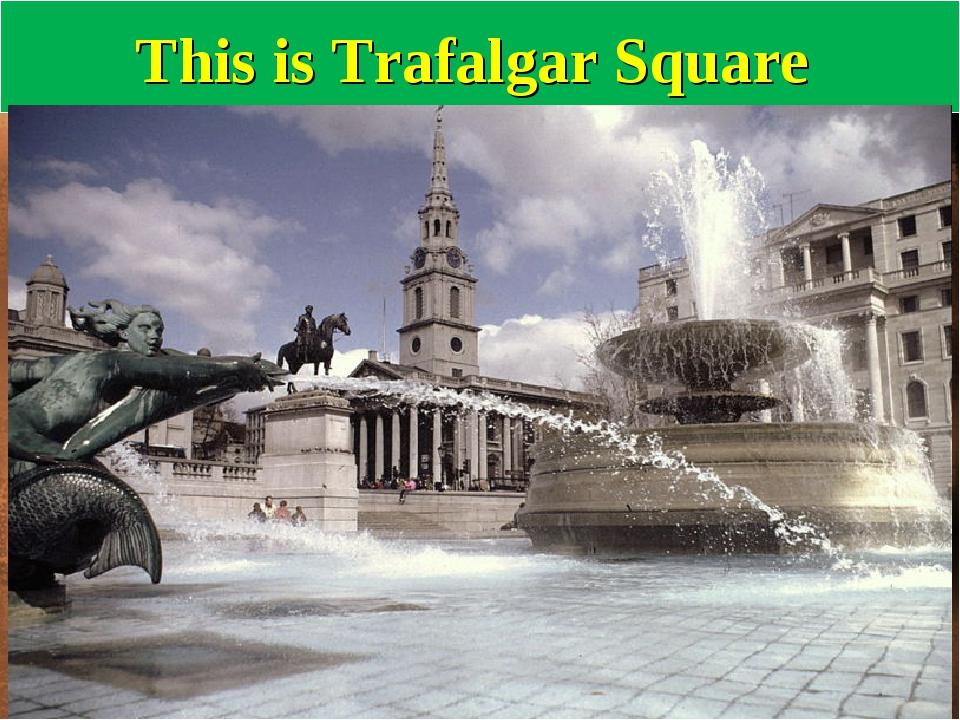 This is Trafalgar Square