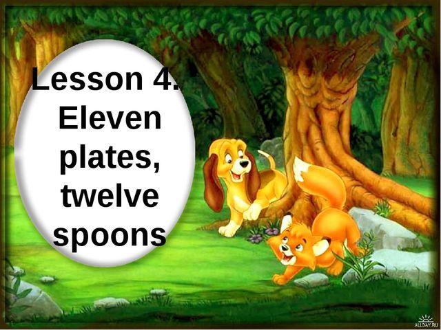 Lesson 4. Eleven plates, twelve spoons