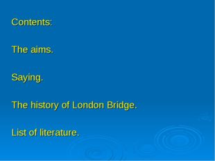 Contents: The aims. Saying. The history of London Bridge. List of literature.