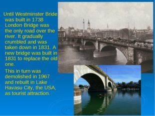 Until Westminster Bride was built in 1738 London Bridge was the only road ov