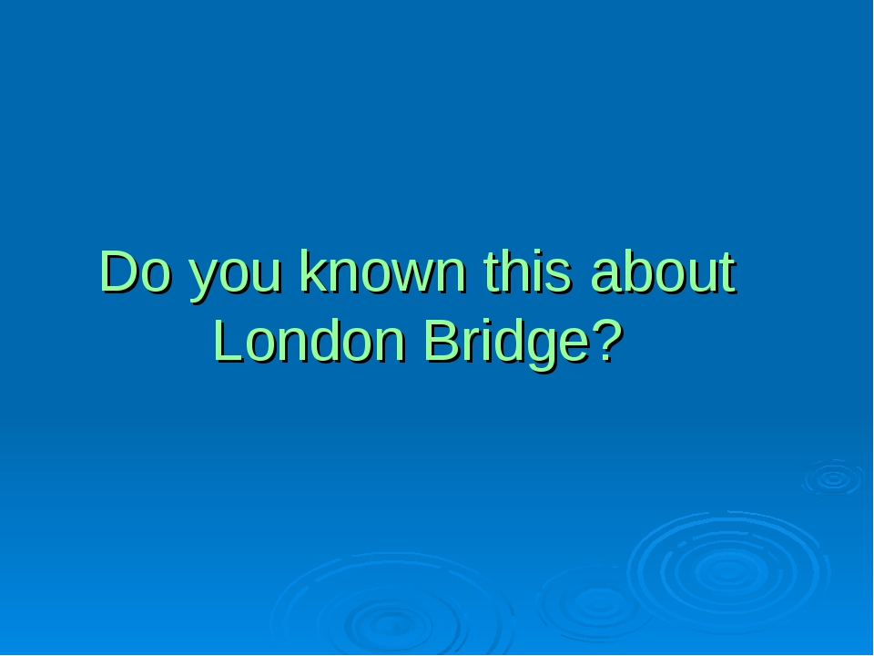 Do you known this about London Bridge?