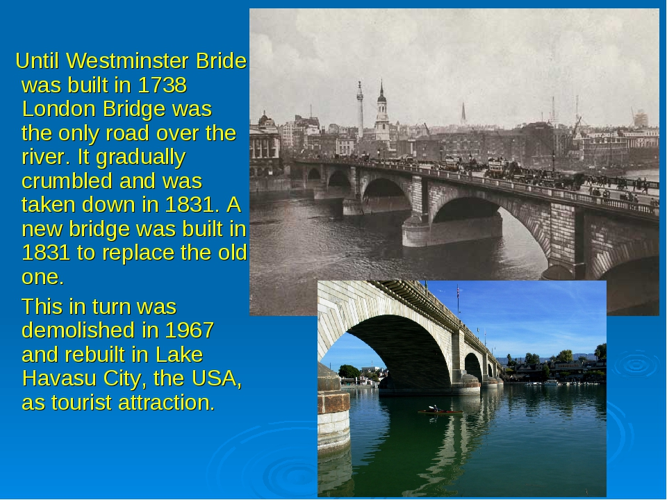 Until Westminster Bride was built in 1738 London Bridge was the only road ov...