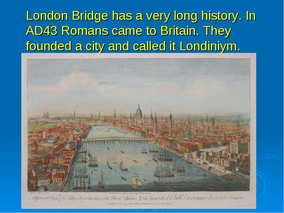 London Bridge has a very long history. In AD43 Romans came to Britain. They...