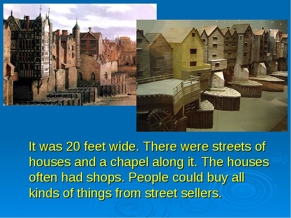 It was 20 feet wide. There were streets of houses and a chapel along it. The...