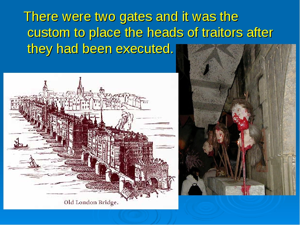 There were two gates and it was the custom to place the heads of traitors af...