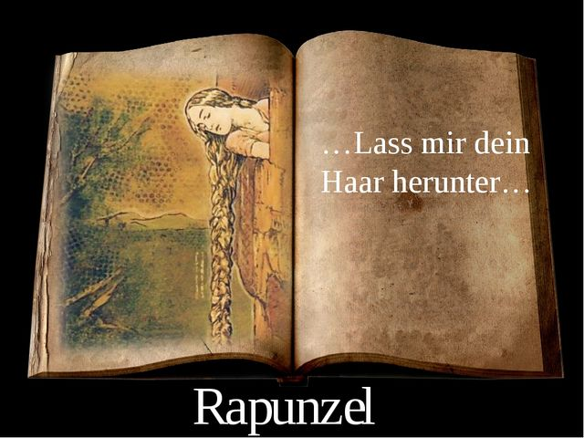 …Lass mir dein Haar herunter… Rapunzel