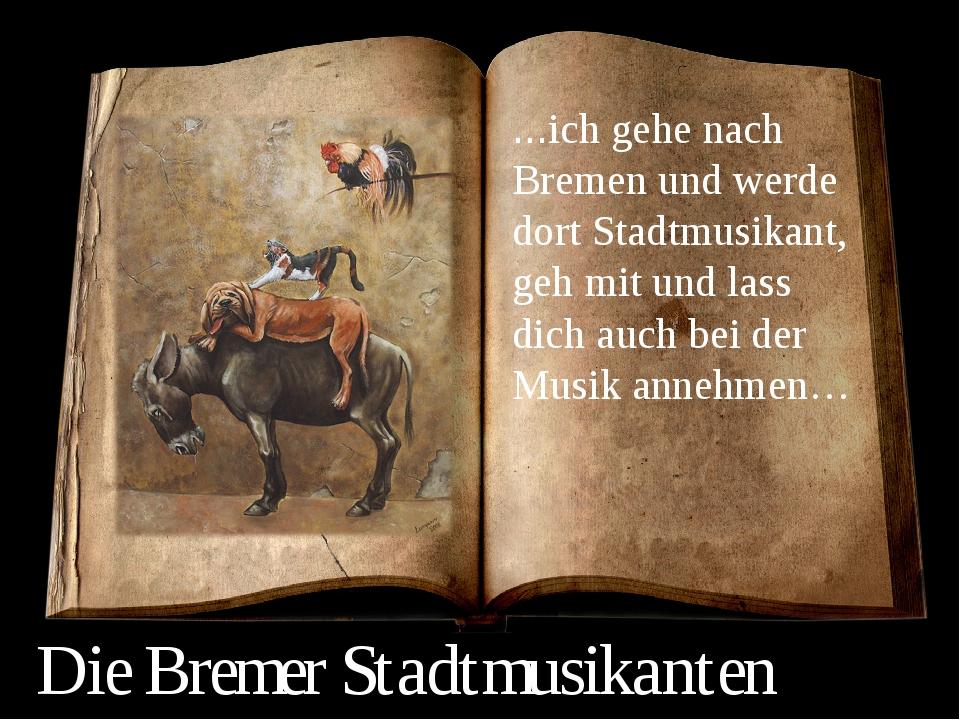 Die Bremer Stadtmusikanten ...ich gehe nach Bremen und werde dort Stadtmusik...