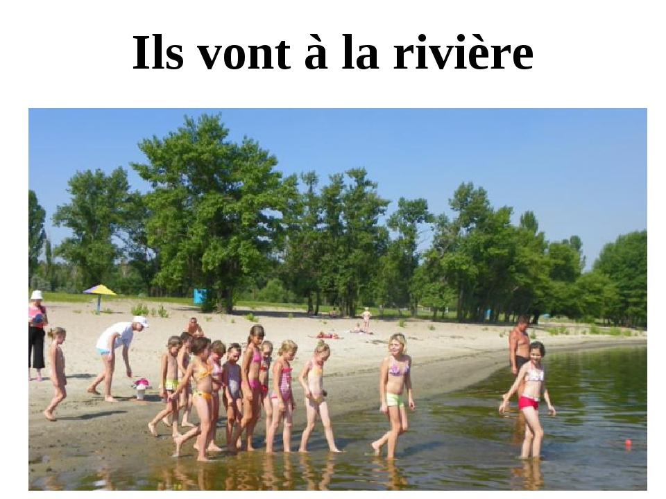 Ils vont à la rivière