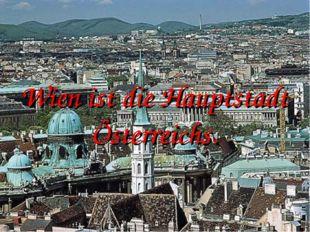Wien ist die Hauptstadt Österreichs.
