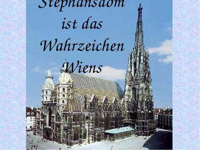 Stephansdom ist das Wahrzeichen Wiens