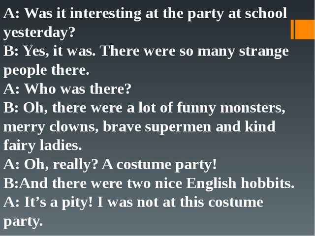 A: Was it interesting at the party at school yesterday? B: Yes, it was. There...