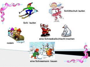 Schi laufen Schlittschuh laufen rodeln eine Schneeballschlacht machen eine Sc
