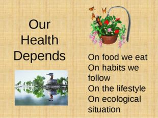 Our Health Depends On food we eat On habits we follow On the lifestyle On eco