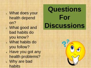 What does your health depend on? What good and bad habits do you know? What h
