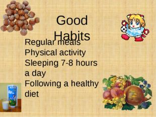 Good Habits Regular meals Physical activity Sleeping 7-8 hours a day Followin