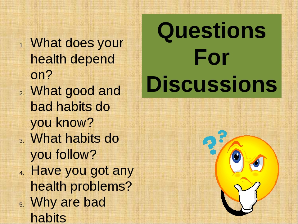 What does your health depend on? What good and bad habits do you know? What h...
