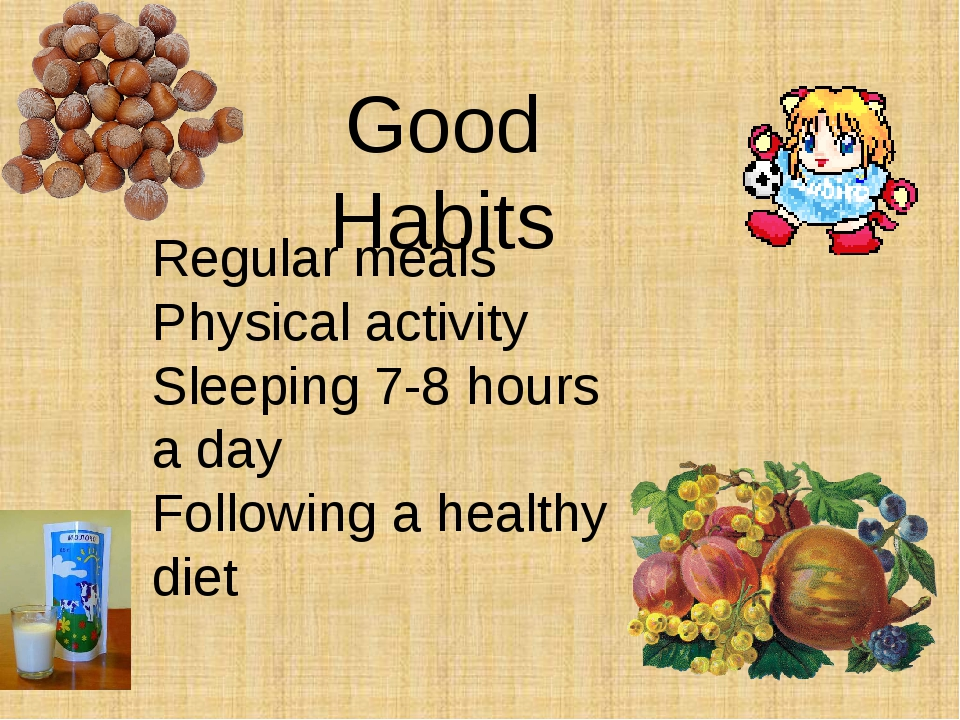 Good Habits Regular meals Physical activity Sleeping 7-8 hours a day Followin...