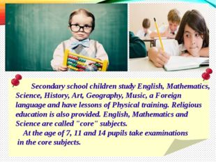 Secondary school children study English, Mathematics, Science, History, Art,