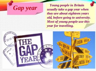 Gap year Young people in Britain usually take a gap year when they are about