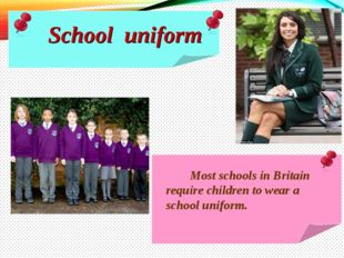 Most schools in Britain require children to wear a school uniform. School un
