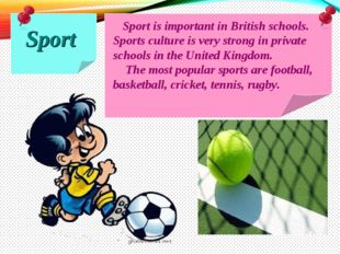 Sport Sport is important in British schools. Sports culture is very strong i