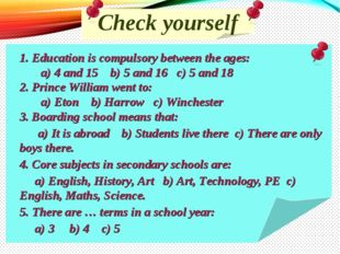 Check yourself 1. Education is compulsory between the ages: a) 4 and 15 b) 5