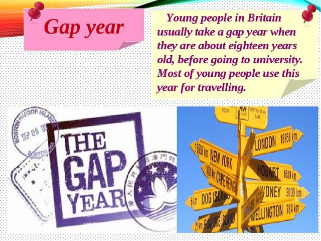 Gap year Young people in Britain usually take a gap year when they are about...