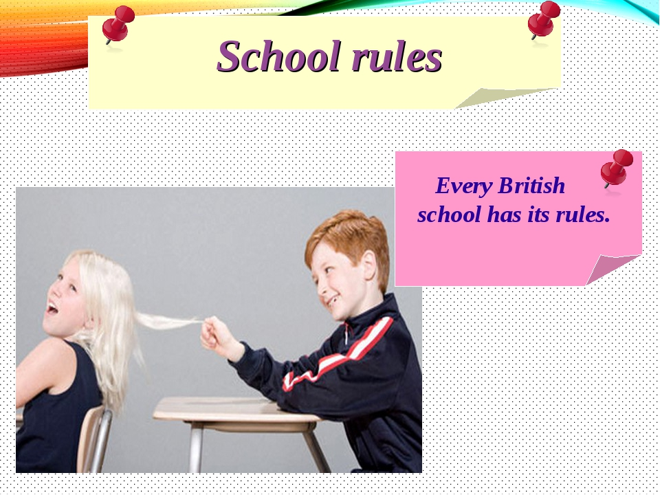 School rules Every British school has its rules.