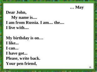 * … May Dear John, My name is.... I am from Russia. I am.... the.... I live w