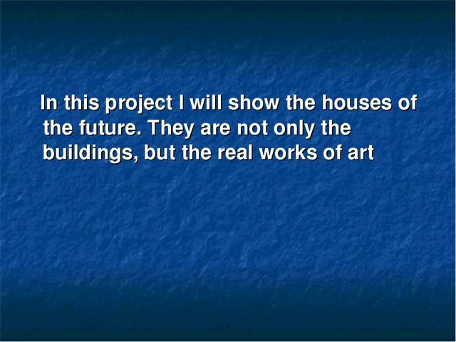 In this project I will show the houses of the future. They are not only the...