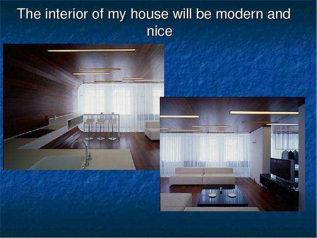 The interior of my house will be modern and nice