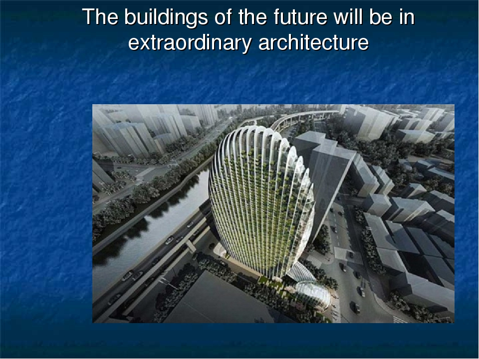 The buildings of the future will be in extraordinary architecture
